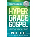 The Hyper-Grace Gospel: A Response to Michael Brown and Those Opposed to the Modern Grace Message (Hypergrace Book 3)