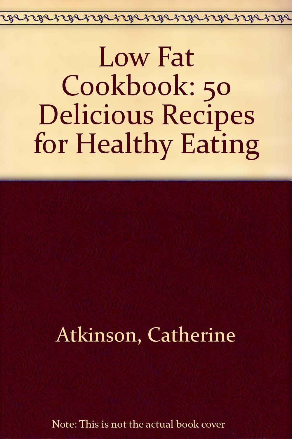 Download Low Fat Cookbook: 50 Delicious Recipes for Healthy Eating PDF