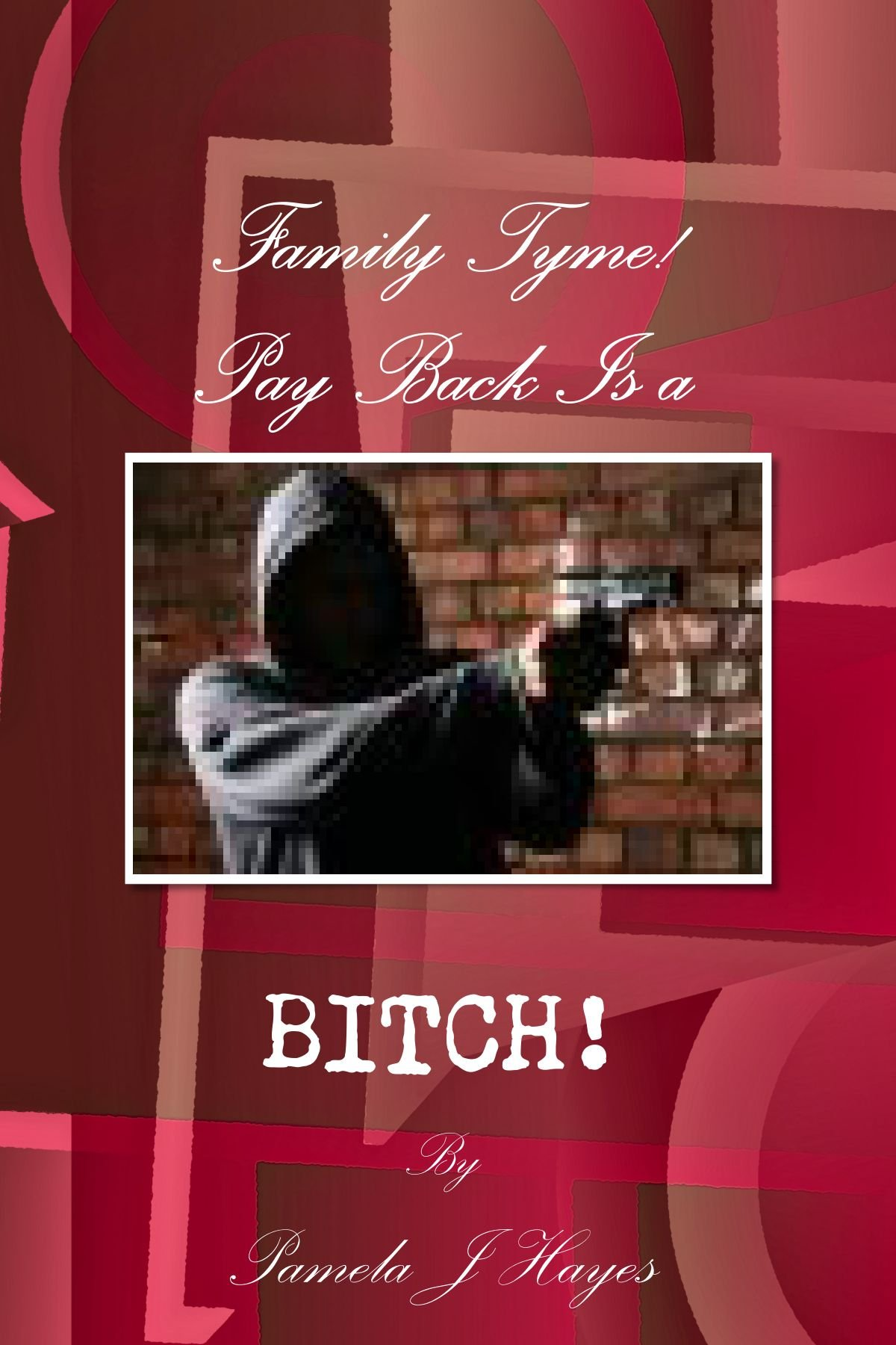 Read Online Family Tyme Pay Back Is A Bitch!!!! pdf
