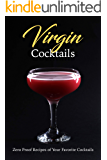 Virgin Cocktails: Zero Proof Recipes of Your Favorite Cocktails