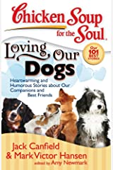 Chicken Soup for the Soul: Loving Our Dogs: Heartwarming and Humorous Stories about our Companions and Best Friends Kindle Edition