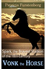 Vonk the Horse: Spark, the Bravest Stallion of the 18th Century (Africa's Bravest Creatures Book 2) Kindle Edition