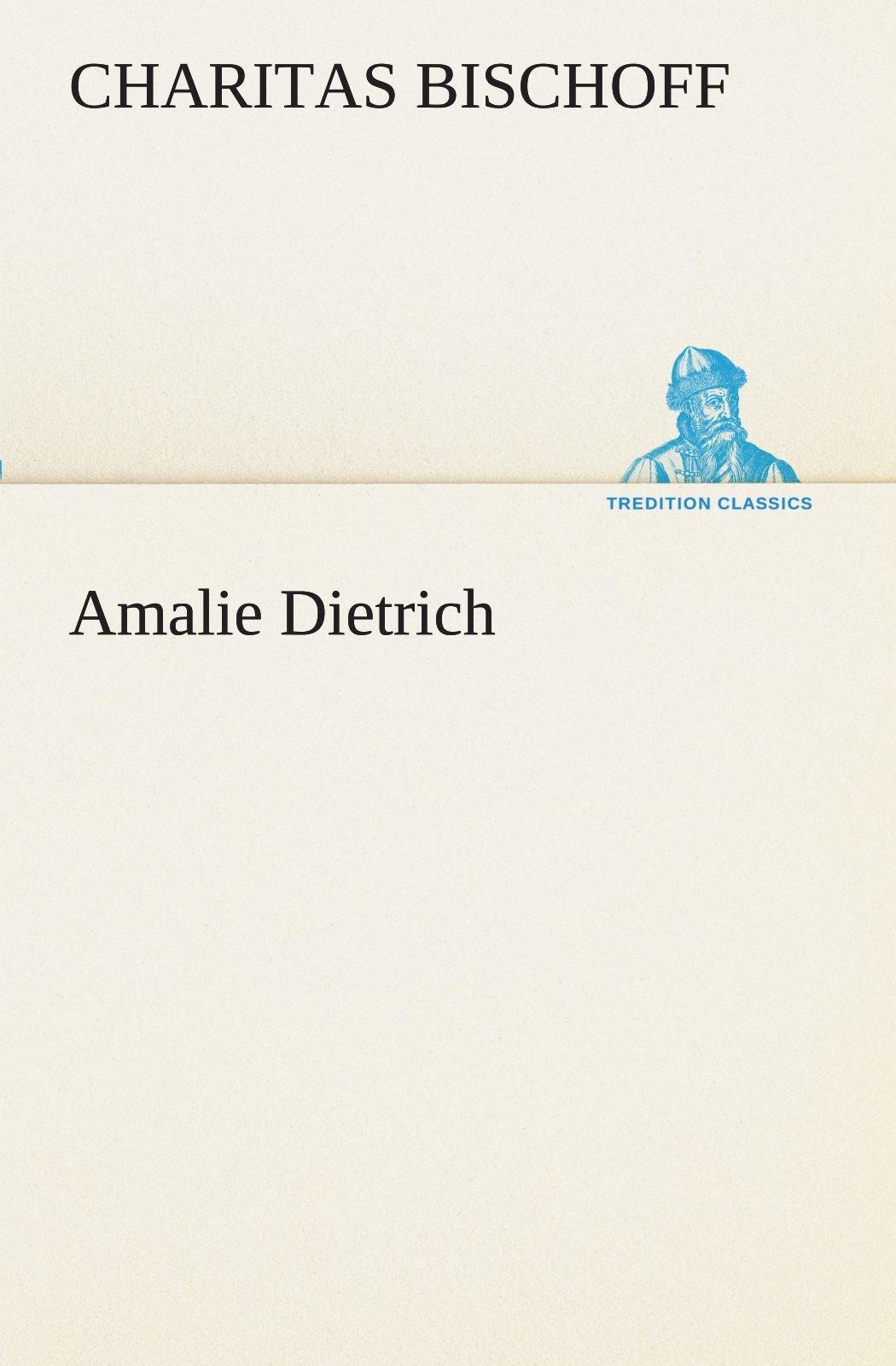 Read Online Amalie Dietrich (TREDITION CLASSICS) (German Edition) ebook