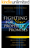 Fighting for Your Prophetic Promises: Receiving, Testing and Releasing a Prophetic Word