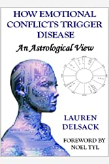 How Emotional Conflicts Trigger Disease: An Astrological View Kindle Edition