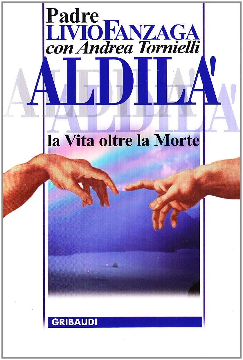Risultati immagini per Livio Fanzaga e Andrea Tornielli - Aldilà - La vita oltre la morte