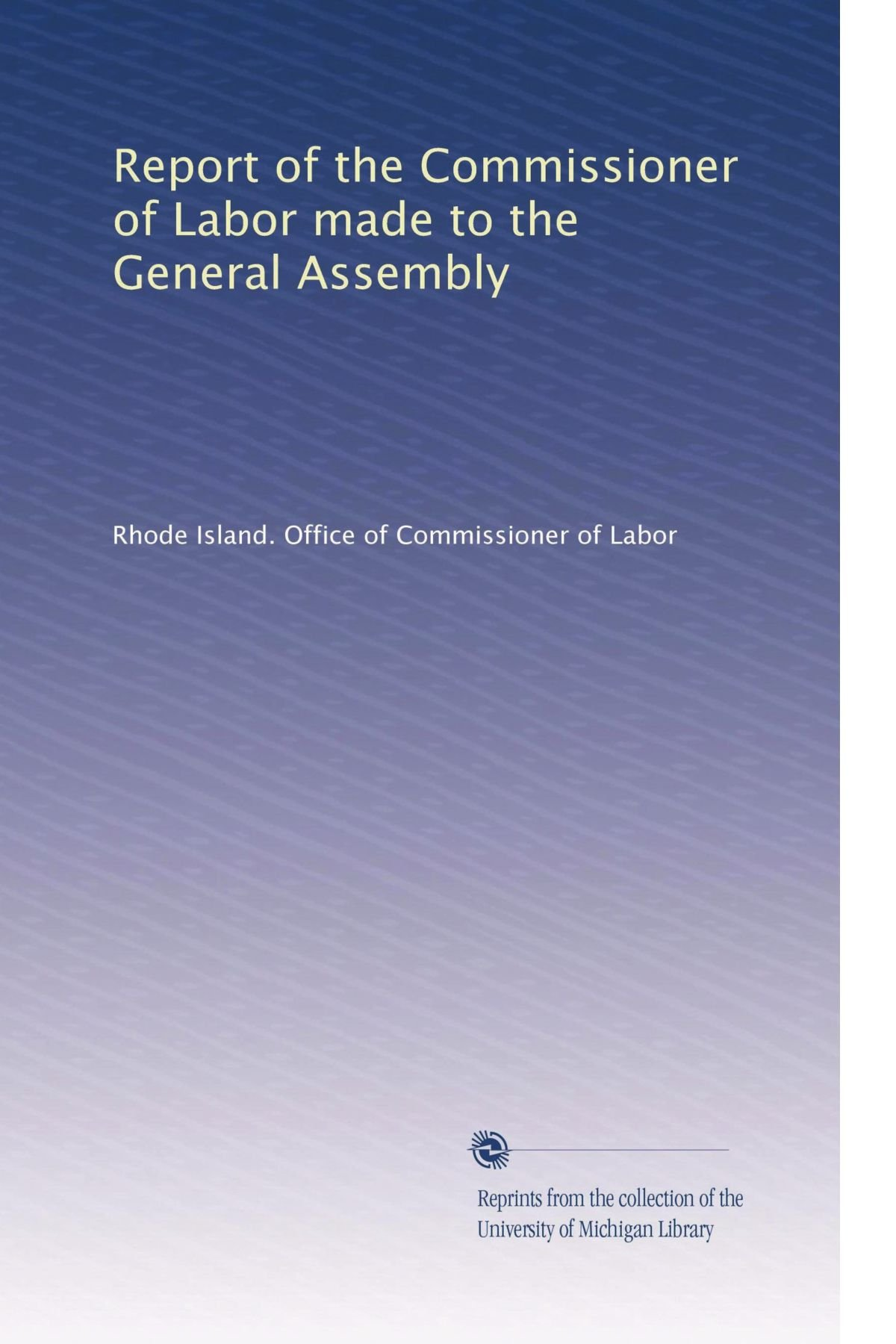 Report of the Commissioner of Labor made to the General Assembly ebook