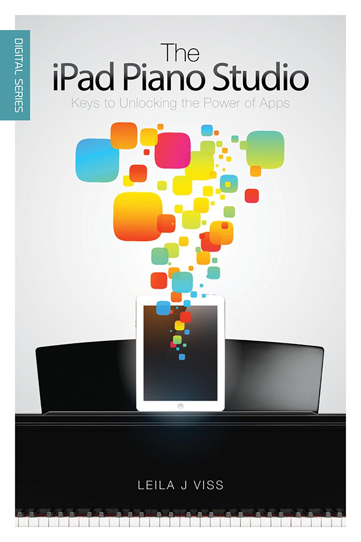 Read Online The iPad Piano Studio: Keys to Unlocking the Power of Apps (Digital Series) ebook