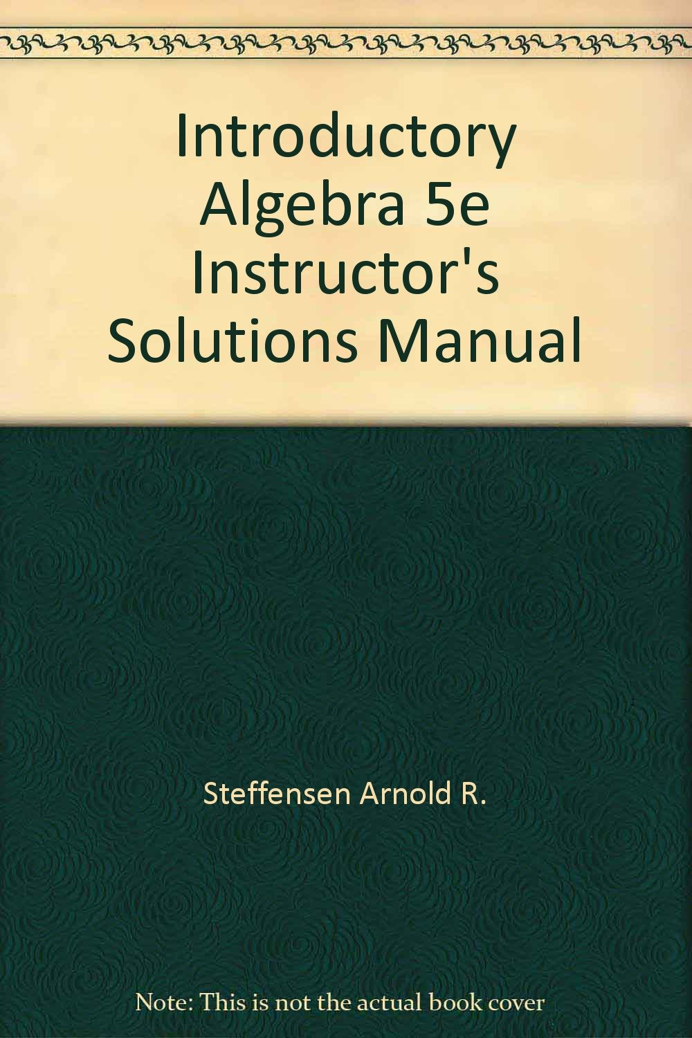 Introductory Algebra 5e Instructor's Solutions Manual: Arnold R.  Steffensen: 9780673553928: Amazon.com: Books