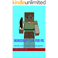 Minecraft Tips for Pc: Vanilla 1.8.+ tips to rule the game (English Edition)