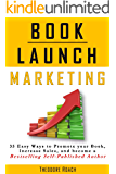 Book Launch Marketing: 35 Ways to Promote your Book, Increase Sales, and become a Bestselling Self-Published Author