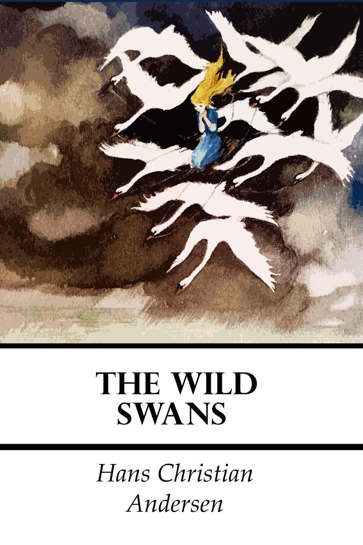 3a827da3c35 The Wild Swans (Illustrated): Hans Christian Andersen: 9781727663044 ...