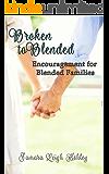 Broken to Blended - Encouragement For Blended Families