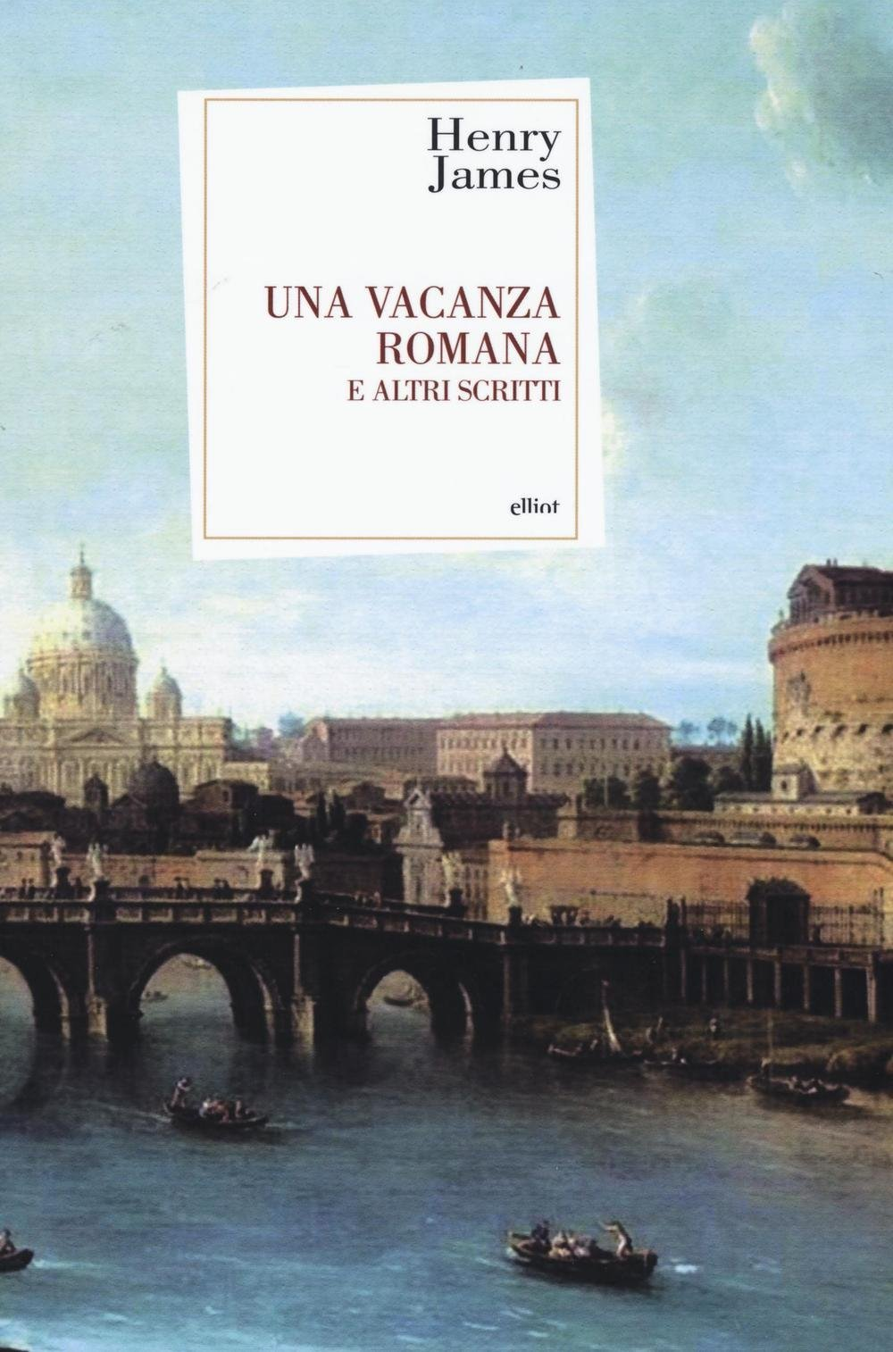 Amazon.it: Una vacanza romana e altri scritti - James, Henry ...
