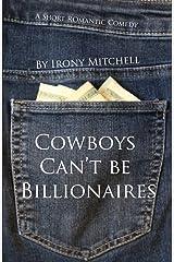 Cowboys Can't be Billionaires : A Short Romantic Comedy Kindle Edition