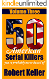 50 American Serial Killers You've Prodably Never Heard Of Volume 3 (True Crime Collection)