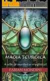 Magia Teurgica: A arte de manifestar o espiritual