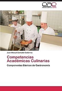 Competencias Académicas Culinarias: Componentes Básicos de Gastronomía (Spanish Edition)