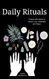 Daily Rituals: Positive Affirmations to Attract Love, Happiness, and Peace. (English Edition)