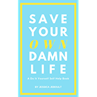 Save Your Own Damn Life: A Do It Yourself Self Help Book (English Edition)