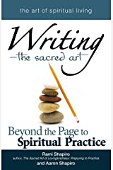Writing―The Sacred Art: Beyond the Page to Spiritual Practice (The Art of Spiritual Living) Paperback