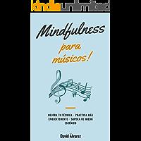 Mindfulness para Músicos: Mejora tu técnica, practica más