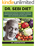 DR. SEBI DIET: 333 DELICIOUS RECIPES TO REVERSE DIABETES, LOWER BLOOD PRESSURE, DETOXIFY YOUR BODY, HEAL AND REVITALIZE…