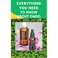 EVERYTHING YOU NEED TO KNOW ABOUT DMSO: A book guides on everything you need to know about DMSO,its medical benefits and…