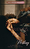 Friends, Lovers, or Nothing: A Novelette