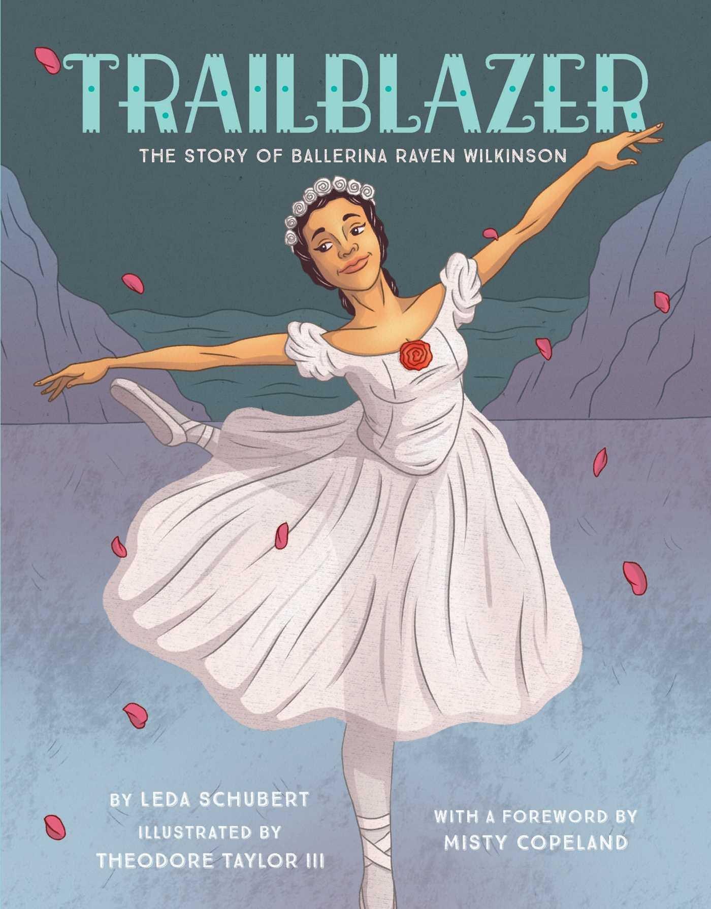 trailblazer the story of ballerina raven wilkinson leda schubert