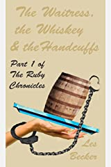The Waitress, the Whiskey & the Handcuffs: Part 1 of The Ruby Chronicles Kindle Edition