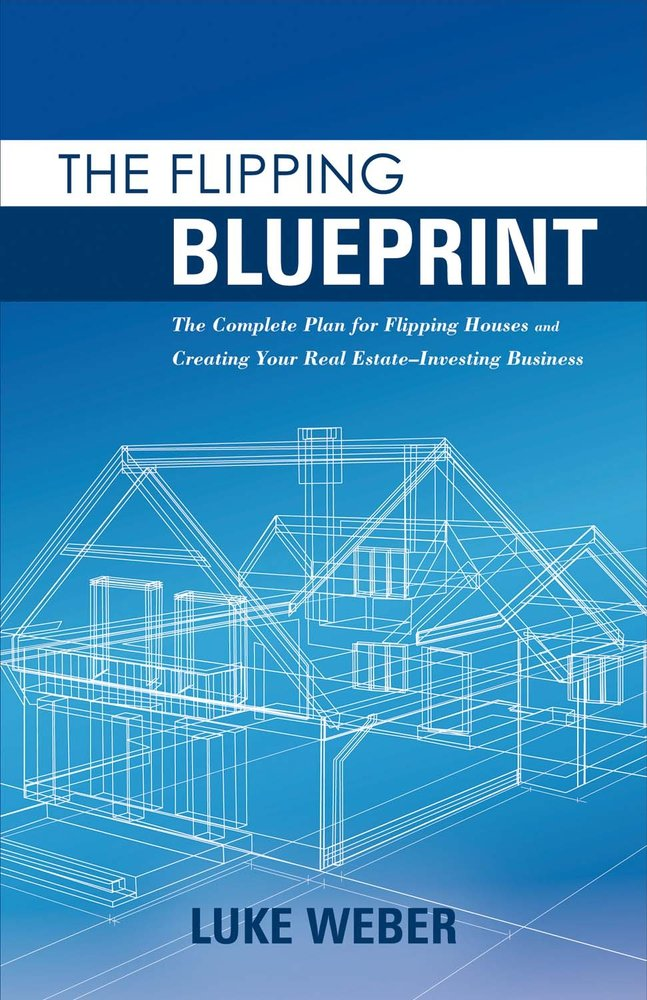 The flipping blueprint the complete plan for flipping houses and the flipping blueprint the complete plan for flipping houses and creating your real estate investing business luke weber 9781483590547 amazon books malvernweather Choice Image