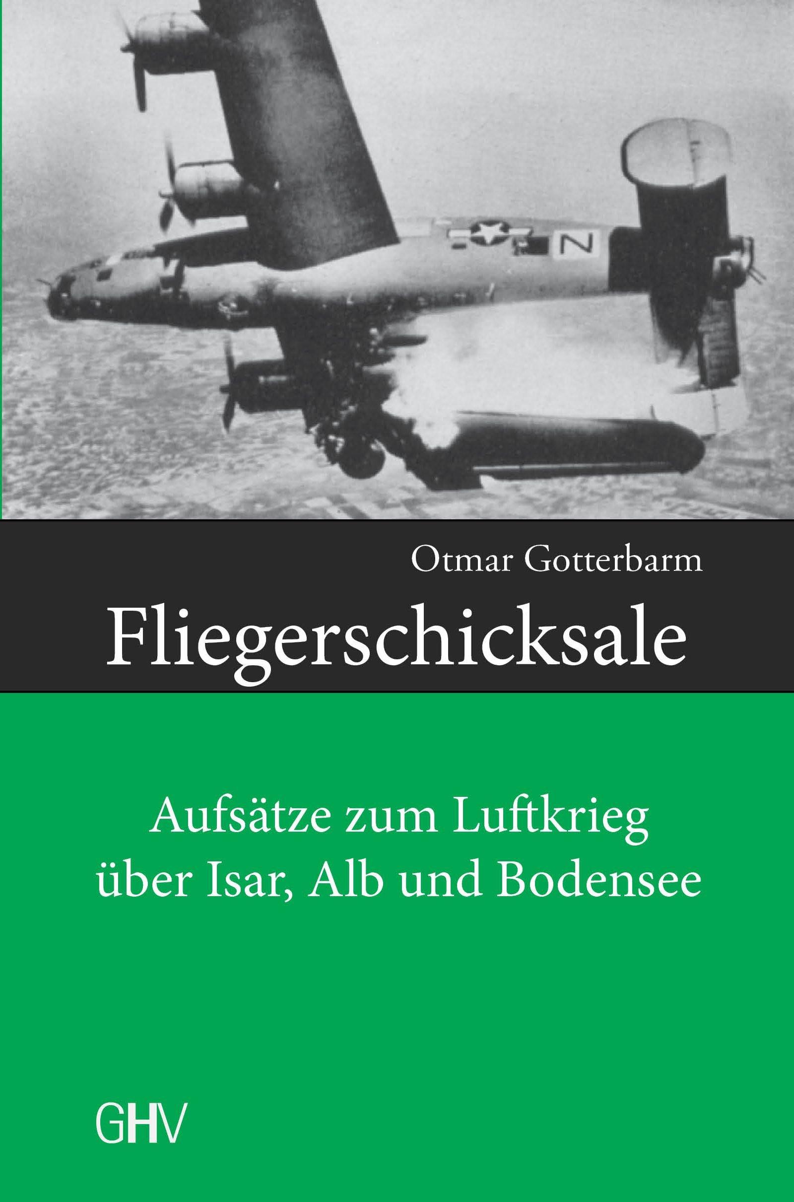 Fliegerschicksale: Aufsätze zum Luftkrieg über Isar, Alb und Bodensee