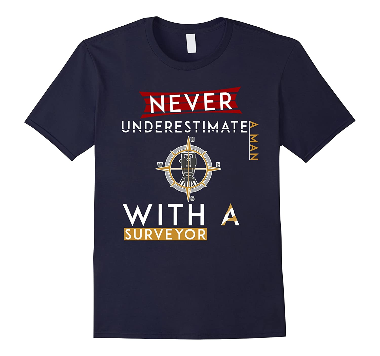 Land Surveyor T-shirt - Never underestimate a man-TD