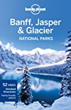 Lonely Planet Banff, Jasper & Glacier National Parks (Lonely Planet Banff, Glacier and Jasper National Park)