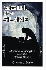 Soul of A Slave: Madison Washington and The Creole Mutiny Kindle Edition