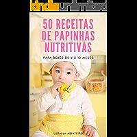 50 Receitas de Papinhas Nutritivas: PARA BEBÊS DE 6 À 12 MESES