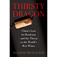 Thirsty Dragon: China's Lust for Bordeaux and the Threat to the World's Best Wines (English Edition)