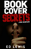 Book Cover Secrets and Shortcuts: Book Cover Design for Everyone