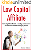 Low Capital Affiliate Marketing: Start Selling Affiliate Products & Earn Huge Commissions via the Newbie Affiliate & Amazon Blogging Blueprint (English Edition)