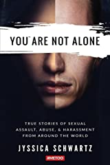 You Are Not Alone: True Stories of Sexual Assault, Abuse, & Harassment From Around the World Paperback