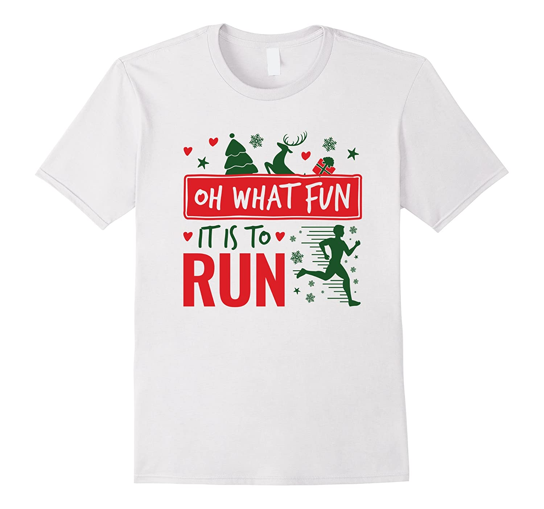 e45a2ecca44 Runner Christmas Gifts T-Shirt Oh What Fun It Is To Run-ANZ