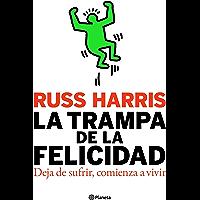 La trampa de la felicidad: Deja de sufrir, comienza a vivir (Spanish Edition)