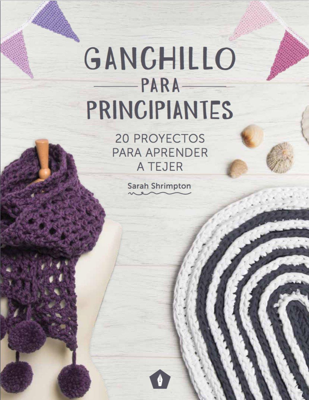 Ganchillo para principiantes : 20 proyectos para aprender a tejer ...