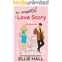 An Unexpected Love Story: A sweet, heartwarming & uplifting romantic comedy (Falling into Happily Ever After Rom Com)