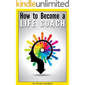 How to Become a Life Coach: The Ultimate Guide to Becoming a Life Coach and Building a Successful Career in Life…