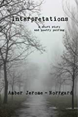 Interpretations,: a short story and poetry pairing Kindle Edition