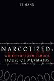 Narcotized: House of Mermaids (Wicked Reform School Book 2)