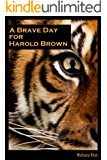 A Brave Day for Harold Brown (The Harold Brown Series Book 1)