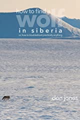 How to Find a Wolf in Siberia: or, How to Troubleshoot Almost Anything Paperback